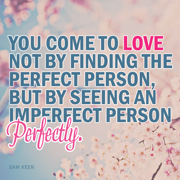 not try to find the perfect person to love
