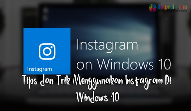 Tips dan Trik Menggunakan Instagram Di Windows 10