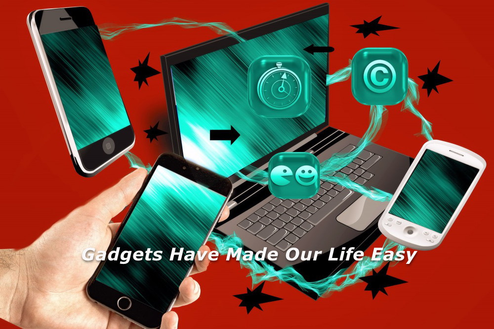 Gadgets Have Made Our Life Easy