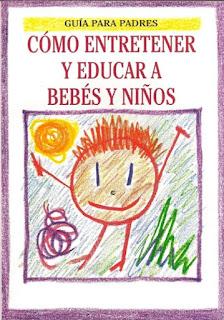 Cómo Entretener y Educar a Bebés y Niños - Guía Para Padres