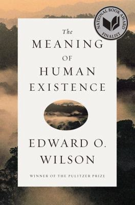 The Meaning of Human Existence by Edward Wilson