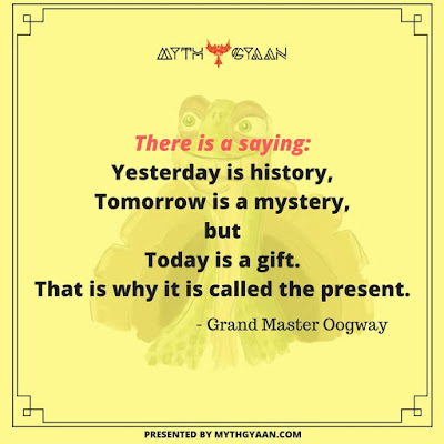 There is a saying: Yesterday is history, tomorrow is a mystery, but today is a gift. That is why it is called the present. - Grand Master Oogway Quotes - Kung Fu Panda Quotes
