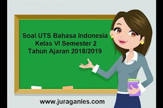 Contoh Soal UTS Bahasa Indonesia Kelas 6 Semester 2 Terbaru Tahun 2018/2019
