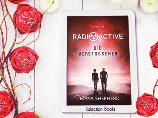 [REZENSION] Radioactive - Die Verstoßenen von Maya Shepherd