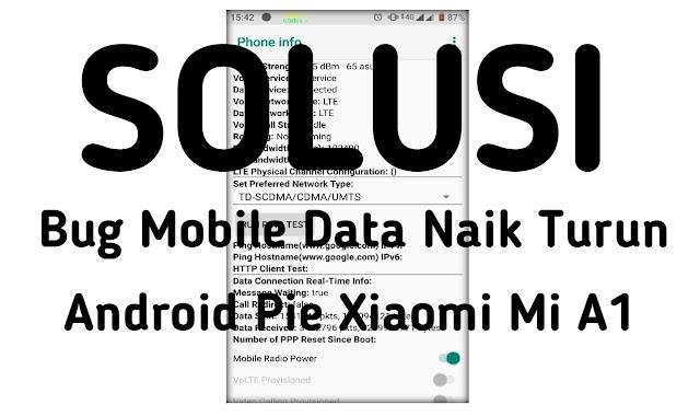 Solusi Bug Mobile Data Naik Turun Android Pie Xiaomi Mi A1
