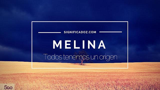 Significado del nombre Melina ¿Que Significa?