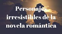 Protagonistas irresistibles de la romántica