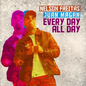 Nelson Freitas & Juan Magan – Every Day All Day