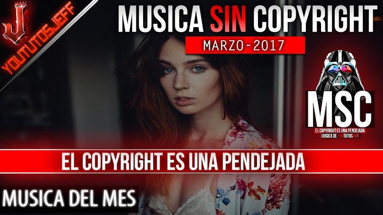 Música sin copyright | Marzo - 2017 | ElCopyrightEsUnaPendejada