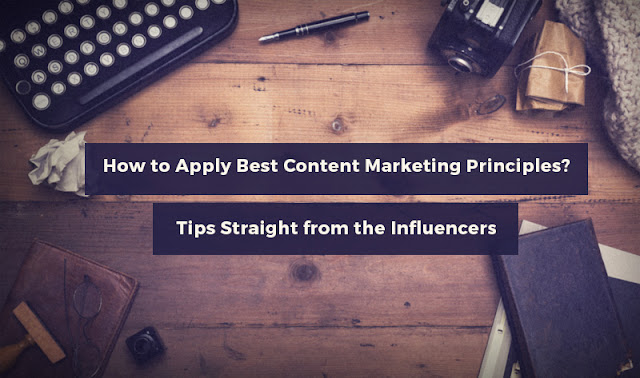 How to Apply Best Content Marketing Principles? – Tips Straight from the Influencers