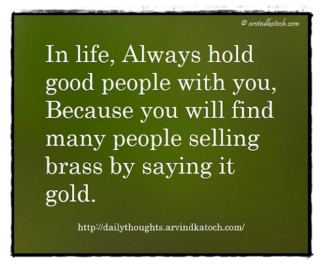 Daily Thought, Meaning, life, good people, Gold, Brass, Quote,