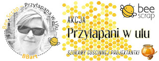 http://beescrapshop.blogspot.com/2016/01/przyapana-w-ulu-bbart-caught-in-hive.html