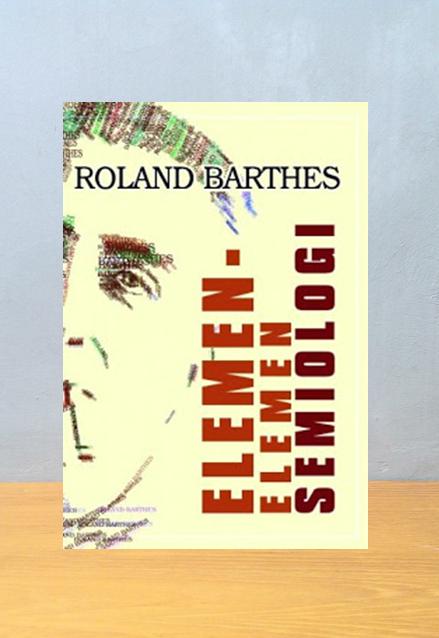 ELEMEN ELEMEN SEMIOLOGI, Roland Barthers