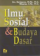 ILMU SOSIAL & BUDAYA DASAR Pengarang : Drs. Herimanto, M.Pd., M.Si. Penerbit : Bumi Aksara