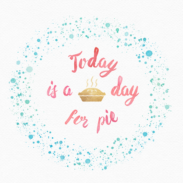 Today is a day for pie graphic Hillary Manton Lodge Watercolor