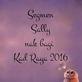 http://www.sallysamsaiman.com/2016/06/segmen-sally-nak-bagi-kad-raya-2016.html
