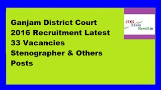 Ganjam District Court 2016 Recruitment Latest 33 Vacancies Stenographer & Others Posts