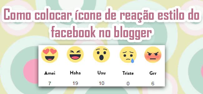 Como colocar ícone de reação estilo do facebook no blogger