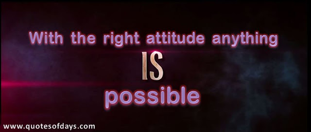 With the right attitude anything is possible.