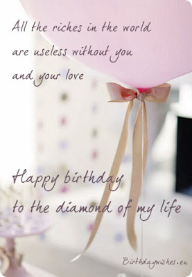Happy Birthday Wishes And Quotes For the Love Ones: all the riches in the world are useless without you and your love