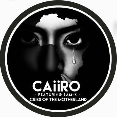 Caiiro Ft Sam-K - Cries Of The Motherland