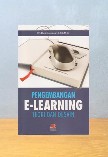 PENGEMBANGAN E-LEARNING: TEORI DAN DESAIN, Deni Darmawan