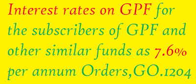 Interest rates on GPF for the subscribers of GPF and other similar funds as 7.6% per annum Orders,GO.1204