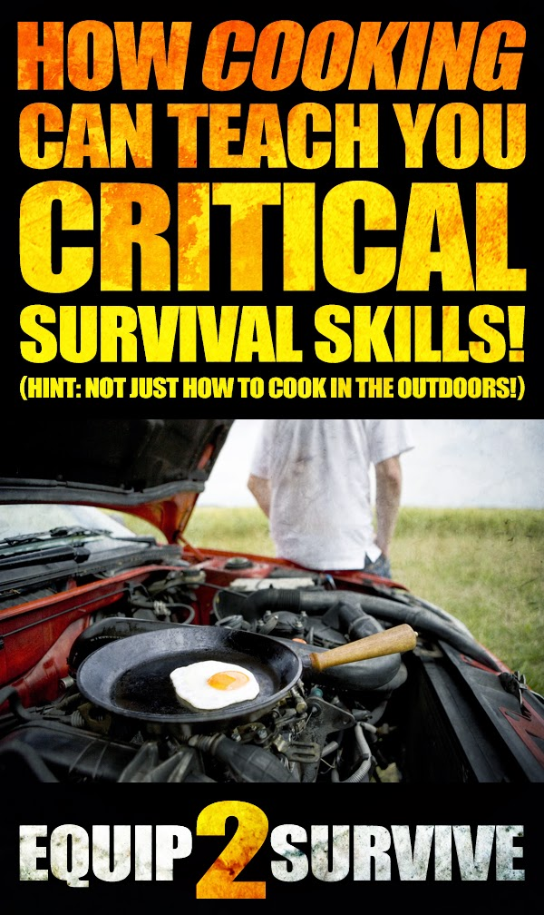 How cooking can teach you critical survival skills well beyond just survival cooking!