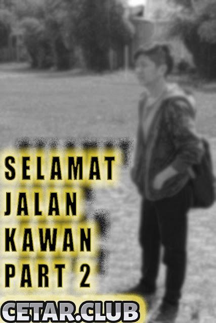 Selamat Jalan Kawan Part 2 | Markas Cetar