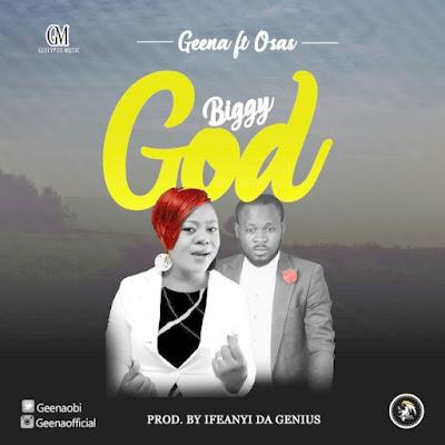 Music: Geena Ft Osas – Biggy God