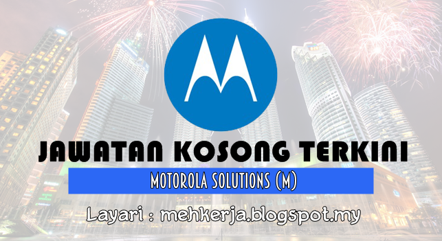Jawatan Kosong Terkini 2016 di Motorola Solutions (M) Sdn Bhd