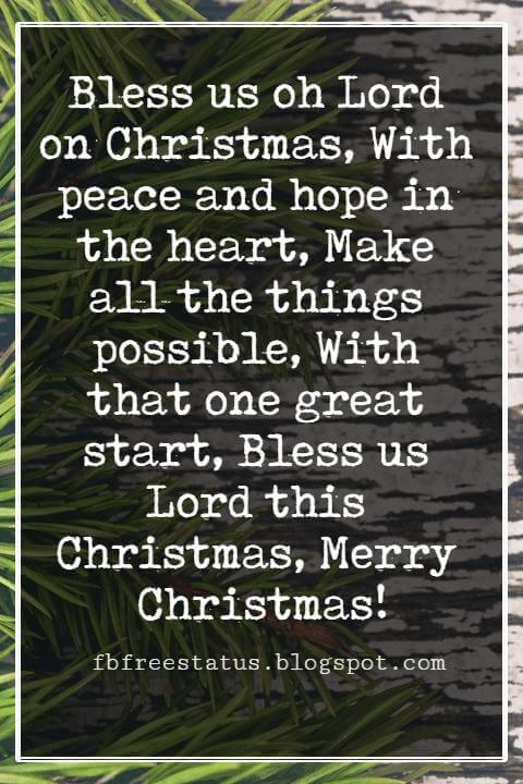 Religious Sayings For Christmas Cards, Bless us oh Lord on Christmas, With peace and hope in the heart, Make all the things possible, With that one great start, Bless us Lord this Christmas, Merry Christmas!