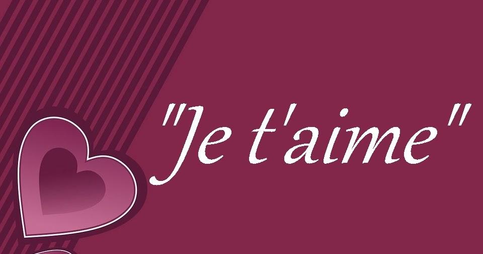A Cada Dia Que Nasce O Meu Amor Por Você Fica Mais Forte: Belas Frases De Amor: Eu Te Amo Em Francês : Je T'aime