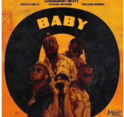Legendary Beatz ft. Ceeza Milli, Maleek Berry & Kwesi Arthur – Baby (Mp3 Download)