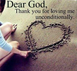 Dear God Thank You For Loving Me Unconditionally I Share Quotes