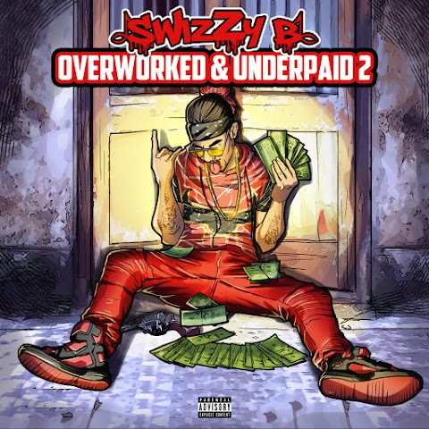 """Swizzy B Releases """"Overworked & Underpaid"""""""