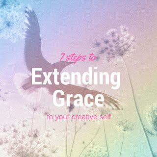 7 steps to show grace to your creative self