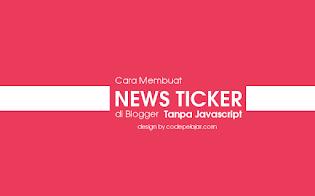 Cara Membuat News Ticker di Blog Tanpa Javascript