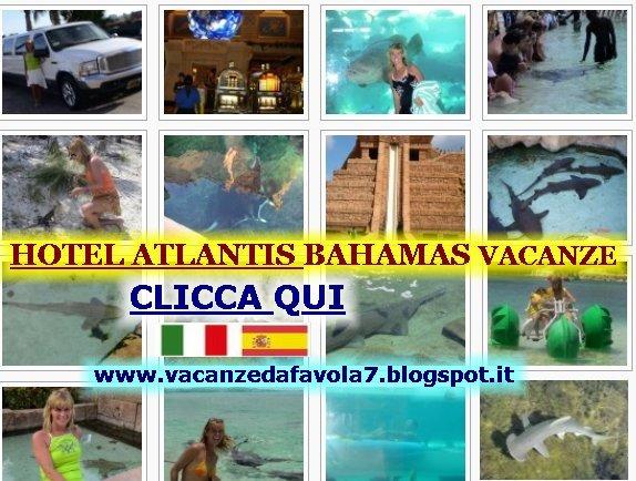 http://vacanzedafavola7.blogspot.it/2014/12/hotel-atlantis-bahamas.html