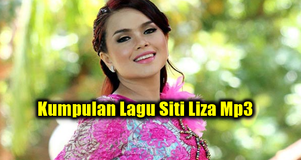 Kumpulan Lagu Siti Liza Mp3 Terbaru 2018 Full Album Rar, Siti Liza, Dangdut, Pop,