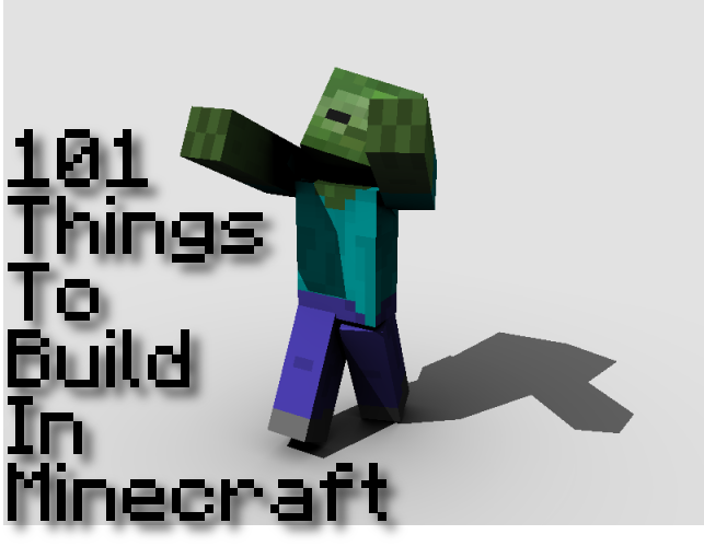Things To Build On Minecraft: 101 Things to Build in Minecraft