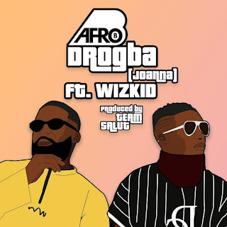 DOWNLOAD MUSIC: AFRO B FT WIZKID – DROGBA (JOANNA)