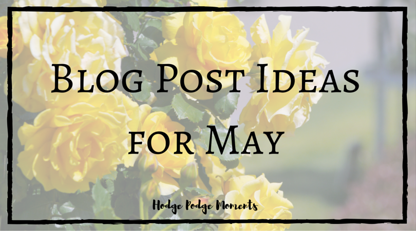 Blog Post Ideas for May | Hodge Podge Moments