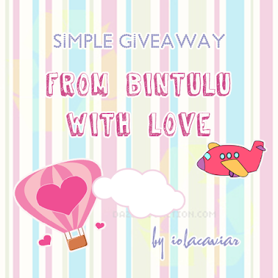 SIMPLE GIVEAWAY : FROM BINTULU WITH LOVE......