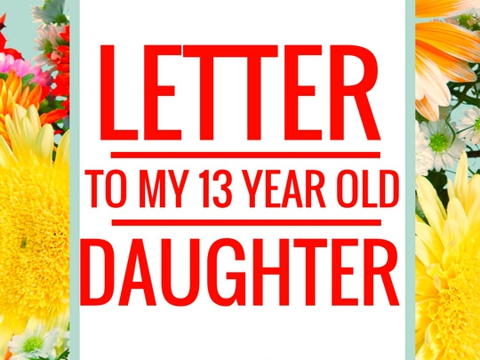 A Letter to My 13 Year Old Daughter