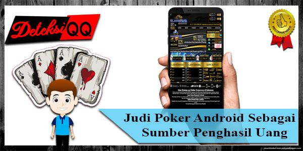 Judi Poker Android Sebagai Sumber Penghasil Uang