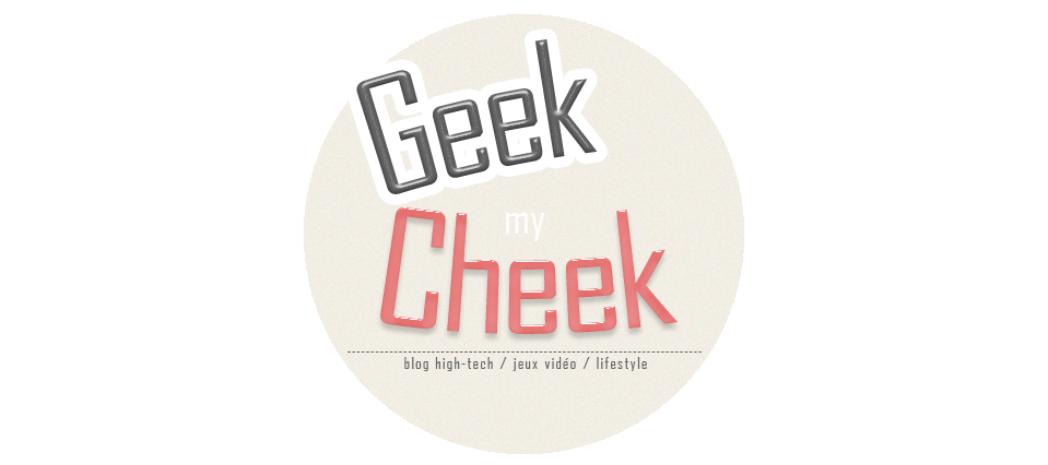 Geek My Cheek - Blog High-Tech & Lifestyle