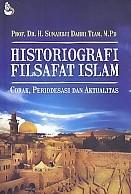 Historiografi Filsafat Islam – Corak, Periodesasi Dan Aktualitas