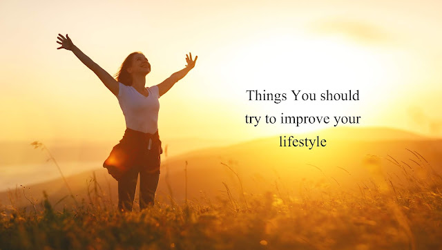 Things You should try to improve your lifestyle in Hindi and English