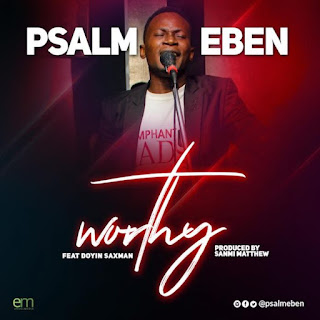 Worthy. PsalmEben Download